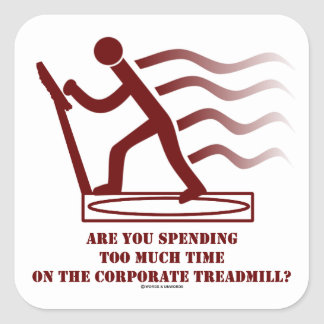 Are You Spending Too Much Time Corporate Treadmill Square Sticker