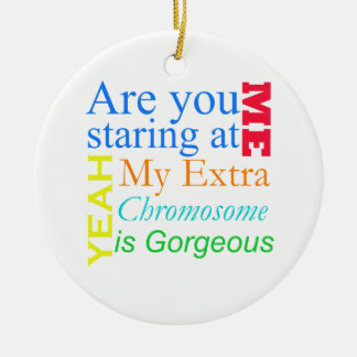 Are you staring at me... Down Syndrome Ceramic Ornament