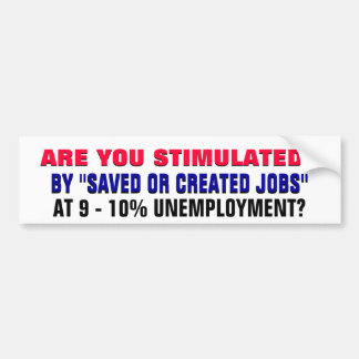 """ARE YOU STIMULATED """"SAVED JOBS"""" @ 9% UNEMPLOYMENT? CAR BUMPER STICKER"""