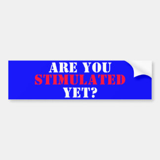 ARE YOU, STIMULATED, YET? BUMPER STICKER