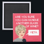 "Are you sure you can handle another glass? magnet<br><div class=""desc"">Yeth,  funny magnet by bluntcard. Bluntcards.</div>"