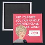 """Are you sure you can handle another glass? magnet<br><div class=""""desc"""">Yeth,  funny magnet by bluntcard. Bluntcards.</div>"""