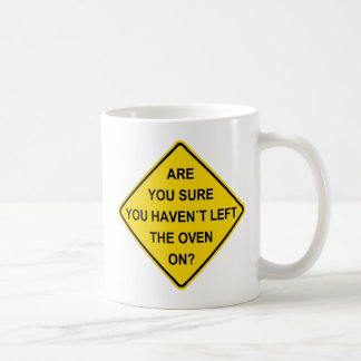 Are you sure you haven´t left the oven on? coffee mug