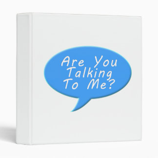 Are you talking to me 3 ring binder