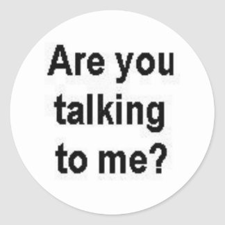 Are you talking to me? classic round sticker
