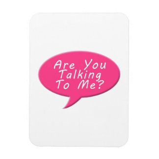 Are you talking to me magnet