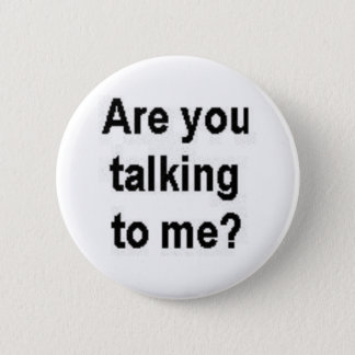 Are you talking to me? pinback button