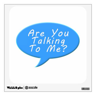Are you talking to me room decal