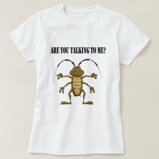 Are you talking to me T-Shirt