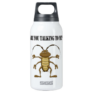 Are you talking to me thermos bottle
