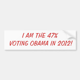 Are you the 47% voting for Obama in 2012? Bumper Sticker
