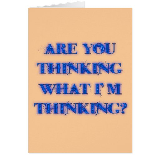 Are You Thinking What I'm Thinking? blu Cards | Zazzle