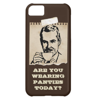 Are You Wearing Panties Today? iPhone 5C Cases