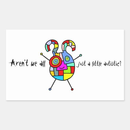 Aren't we all just a little autistic? rectangular sticker