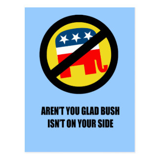 Aren't you glad Bush isn't on your side Postcard