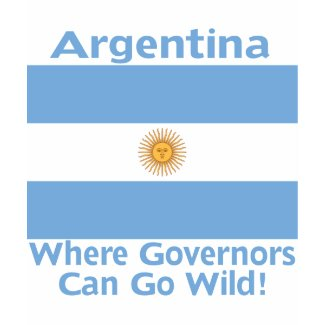Argentina Where Governors Can Go Wild shirt