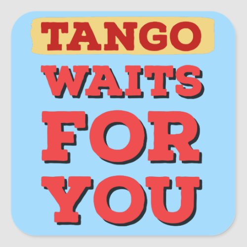 Argentine Tango Waits for You Quote Square Sticker