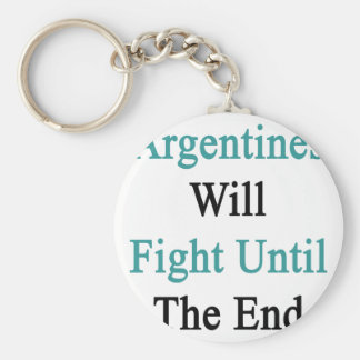 Argentines Will Fight Until The End Keychains