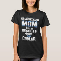 Argentinian Mom Like A Regular Mom Only Cooler T-Shirt