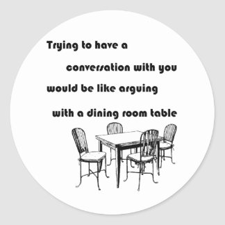 Arguing with a Dining Room Table Classic Round Sticker
