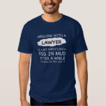 Arguing with a lawyer. T-shirt. Shirt