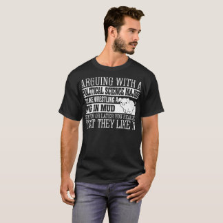 Arguing With Political Science Major Is Like Wrest T-Shirt