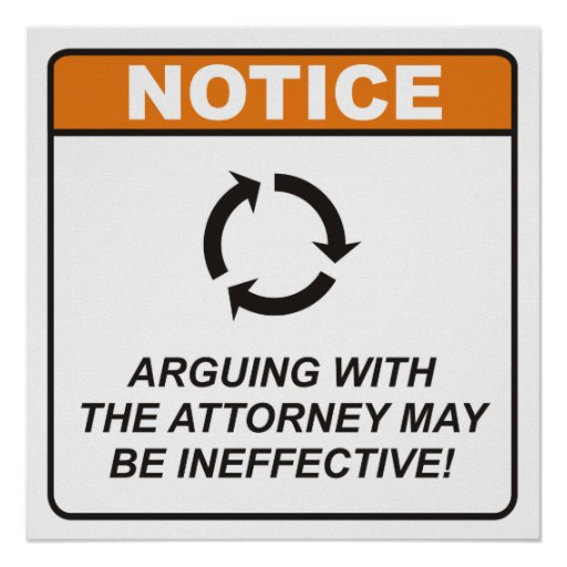 Arguing with the Attorney may be ineffective! Poster
