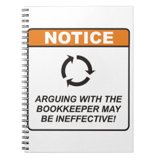 Arguing with the Bookkeeper may be ineffective! Notebook