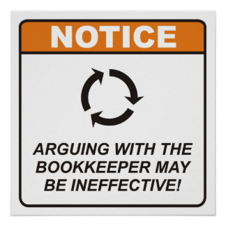 Arguing with the Bookkeeper may be ineffective! Poster