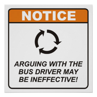 Arguing with the Bus Driver may be ineffective! Poster