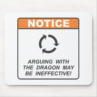 Arguing with the dragon may be ineffective! mouse pad