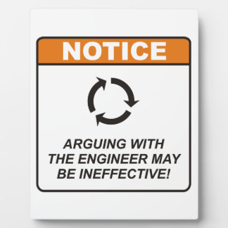 Arguing with the Engineer may be ineffective! Plaque