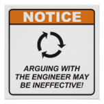 Arguing with the Engineer may be ineffective! Posters