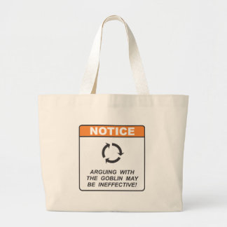 Arguing with the goblin may be ineffective! large tote bag