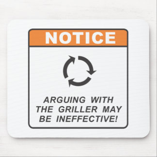 Arguing with the Griller may be ineffective! Mouse Pad