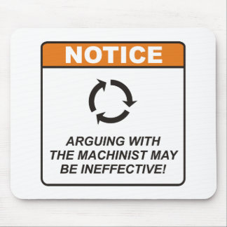 Arguing with the Machinist may be ineffective! Mouse Pad