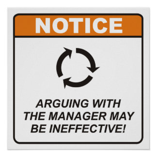 Arguing with the Manager may be ineffective! Poster