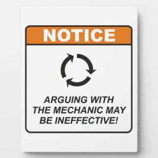 Arguing with the Mechanic may be ineffective! Display Plaque