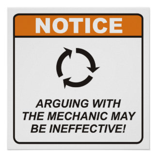 Arguing with the Mechanic may be ineffective! Poster