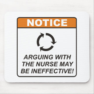 Arguing with the Nurse may be ineffective! Mouse Pad