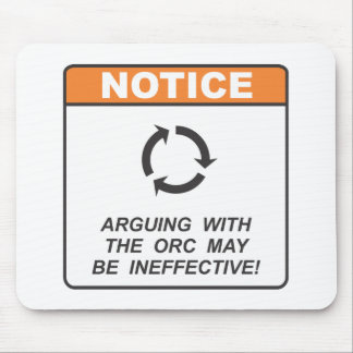 Arguing with the orc may be ineffective! mouse pad
