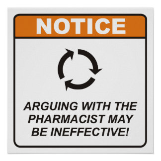 Arguing with the Pharmacist may be ineffective! Poster