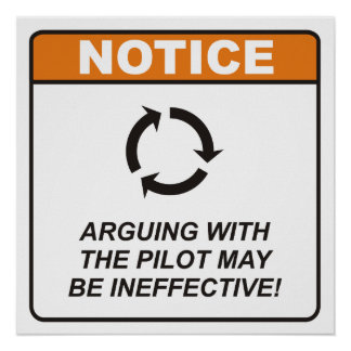 Arguing with the Pilot may be ineffective! Poster