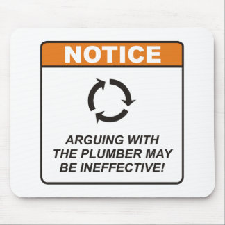 Arguing with the Plumber may be ineffective! Mouse Pad