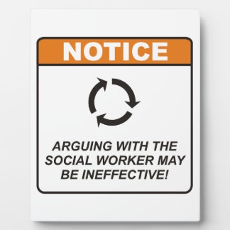Arguing with the Social Worker may be ineffective! Plaque