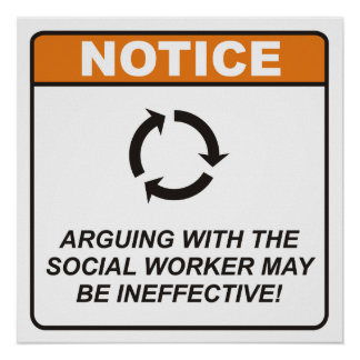 Arguing with the Social Worker may be ineffective! Poster