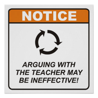 Arguing with the Teacher may be ineffective! Poster