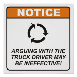 Arguing with the Truck Driver may be ineffective! Poster