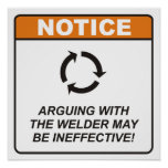 Arguing with the Welder may be ineffective! Posters