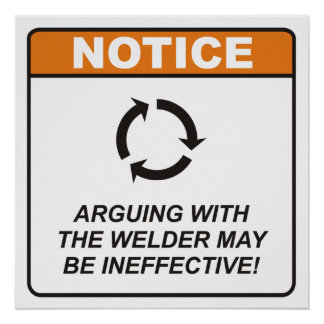 Arguing with the Welder may be ineffective! Poster